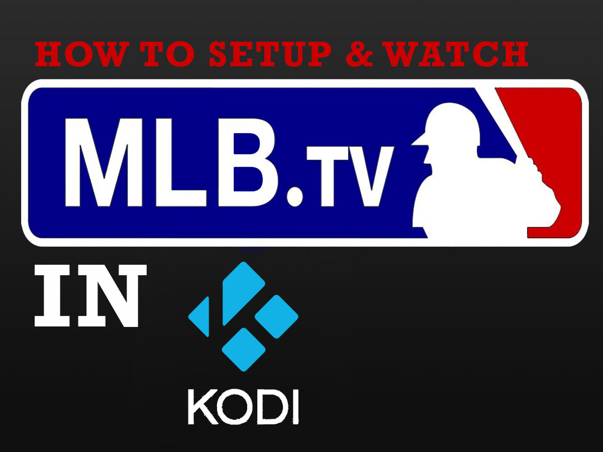 How To Watch and Install MLB.TV into Kodi